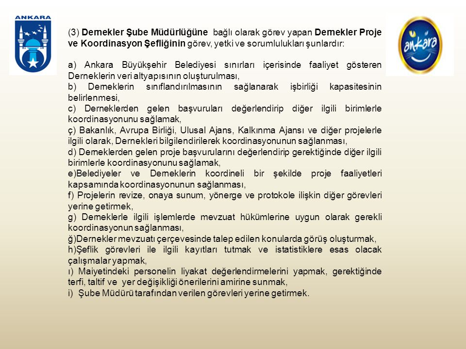 (3) Dernekler Şube Müdürlüğüne bağlı olarak görev yapan Dernekler Proje ve Koordinasyon Şefliğinin görev, yetki ve sorumlulukları şunlardır: