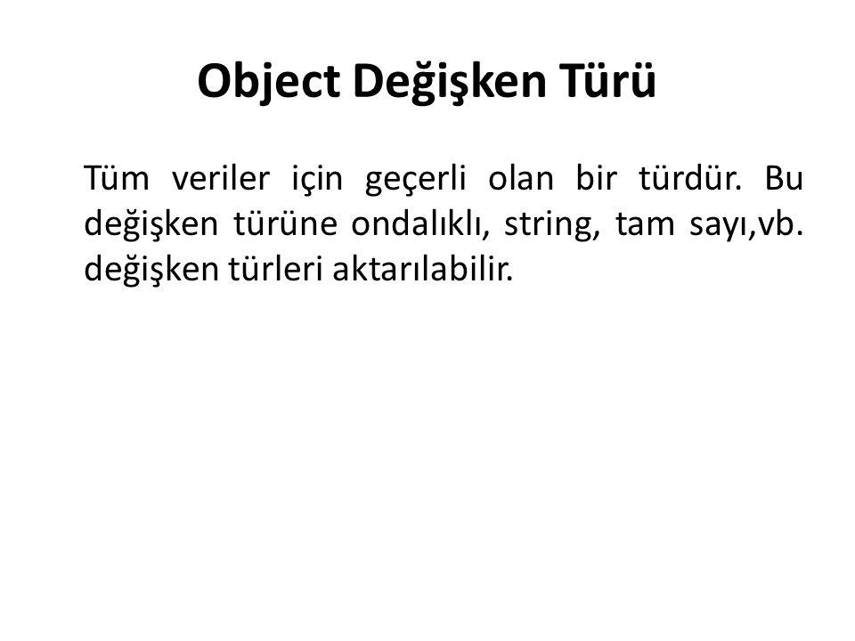 Object Değişken Türü Tüm veriler için geçerli olan bir türdür.