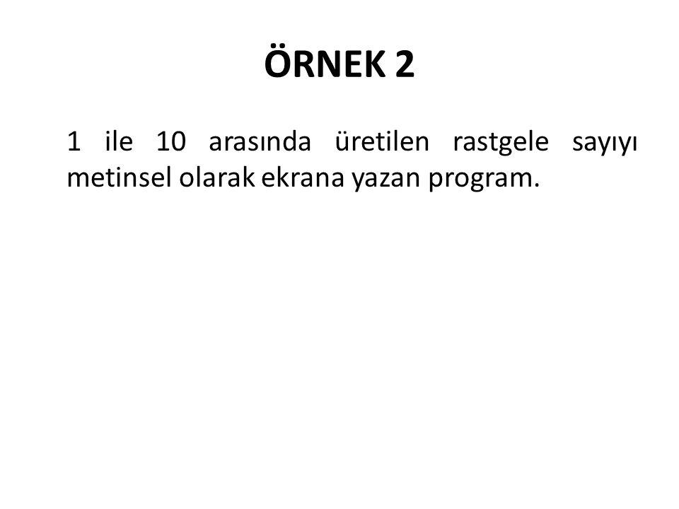 ÖRNEK 2 1 ile 10 arasında üretilen rastgele sayıyı metinsel olarak ekrana yazan program.