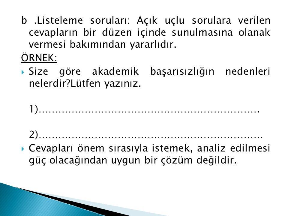 b .Listeleme soruları: Açık uçlu sorulara verilen cevapların bir düzen içinde sunulmasına olanak vermesi bakımından yararlıdır.
