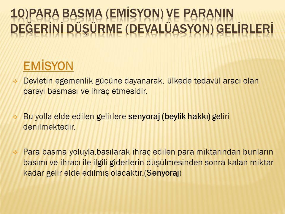 10)PARA BASMA (EMİSYON) VE PARANIN DEĞERİNİ DÜŞÜRME (DEVALÜASYON) GELİRLERİ
