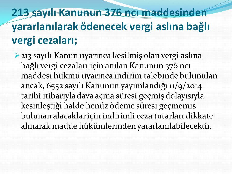 213 sayılı Kanunun 376 ncı maddesinden yararlanılarak ödenecek vergi aslına bağlı vergi cezaları;