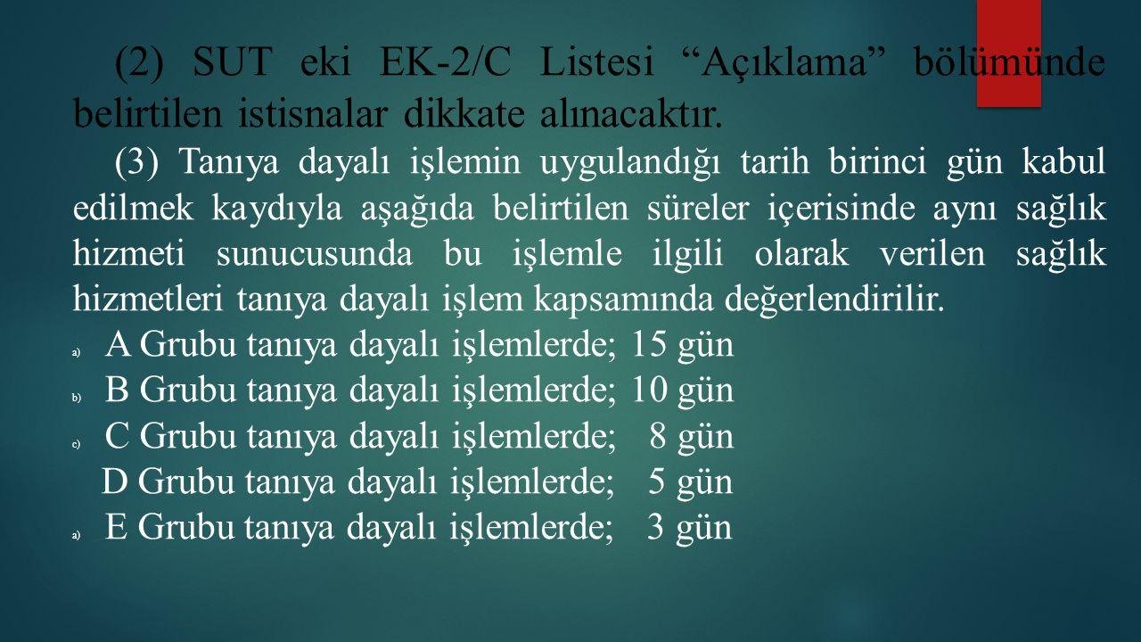 (2) SUT eki EK-2/C Listesi Açıklama bölümünde belirtilen istisnalar dikkate alınacaktır.