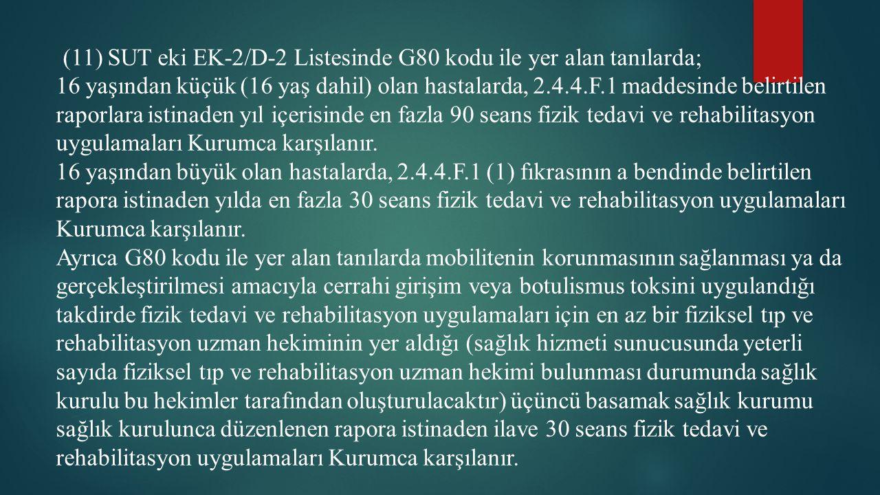 (11) SUT eki EK-2/D-2 Listesinde G80 kodu ile yer alan tanılarda;