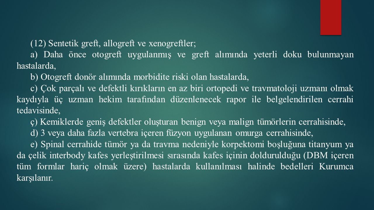 (12) Sentetik greft, allogreft ve xenogreftler;