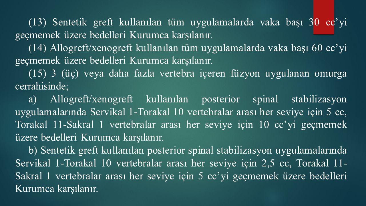 (13) Sentetik greft kullanılan tüm uygulamalarda vaka başı 30 cc'yi geçmemek üzere bedelleri Kurumca karşılanır.