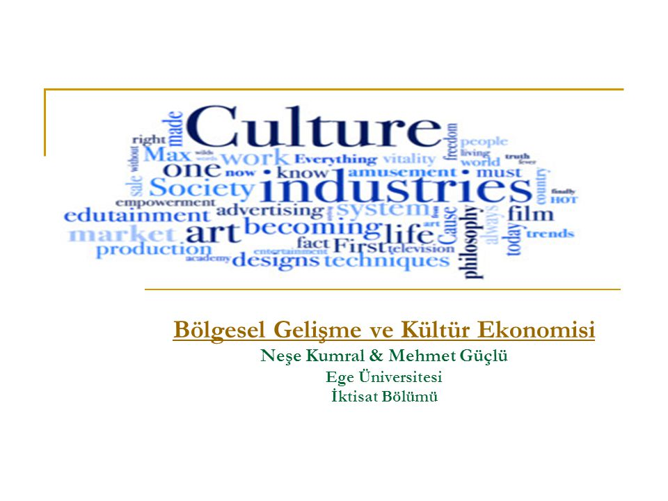 Bölgesel Gelişme ve Kültür Ekonomisi Neşe Kumral & Mehmet Güçlü