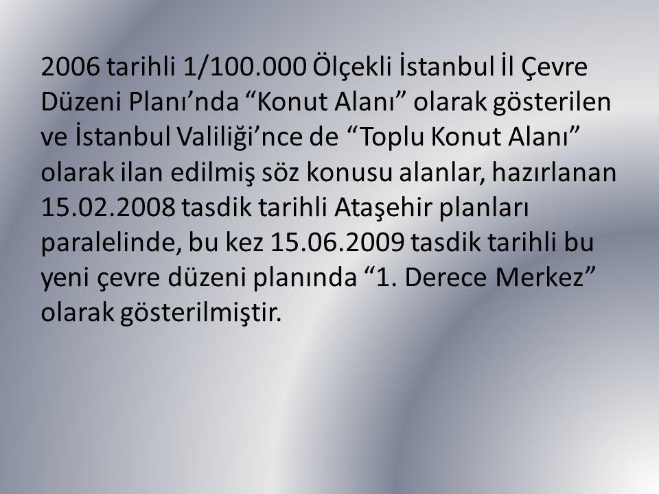 2006 tarihli 1/100.000 Ölçekli İstanbul İl Çevre Düzeni Planı'nda Konut Alanı olarak gösterilen ve İstanbul Valiliği'nce de Toplu Konut Alanı olarak ilan edilmiş söz konusu alanlar, hazırlanan 15.02.2008 tasdik tarihli Ataşehir planları paralelinde, bu kez 15.06.2009 tasdik tarihli bu yeni çevre düzeni planında 1.