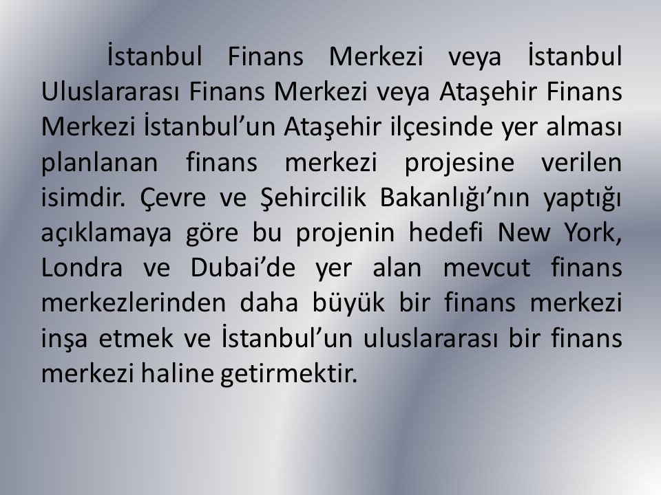İstanbul Finans Merkezi veya İstanbul Uluslararası Finans Merkezi veya Ataşehir Finans Merkezi İstanbul'un Ataşehir ilçesinde yer alması planlanan finans merkezi projesine verilen isimdir.