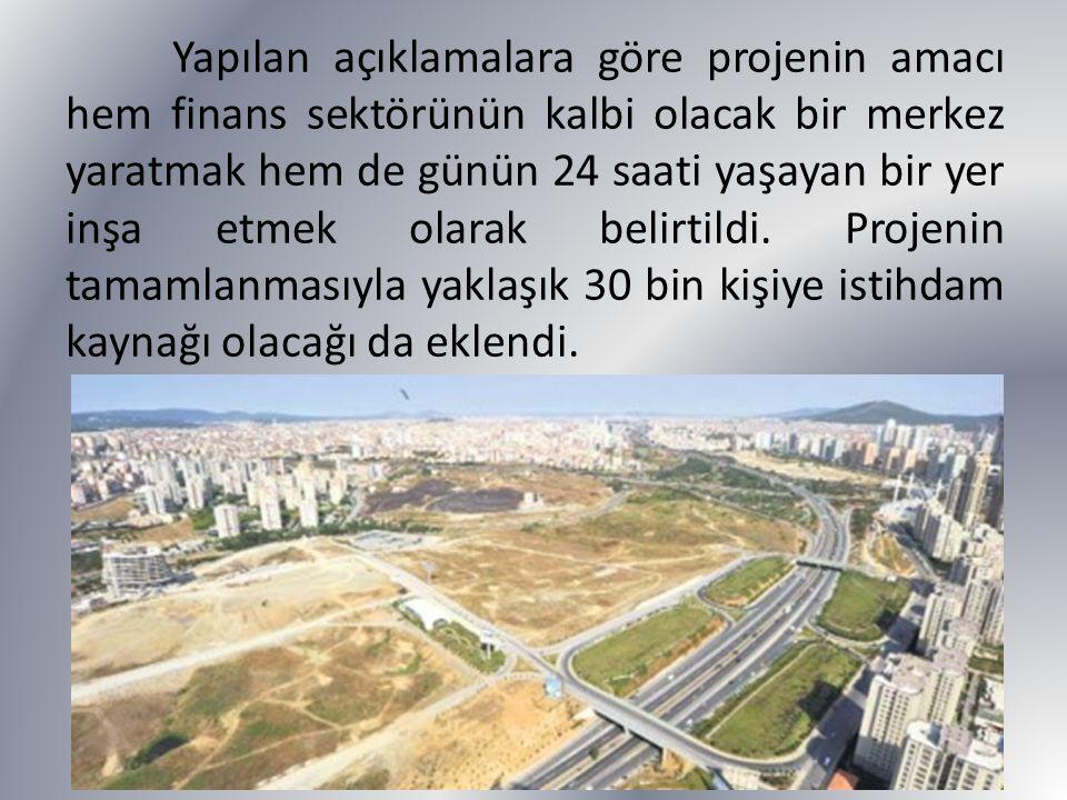 Yapılan açıklamalara göre projenin amacı hem finans sektörünün kalbi olacak bir merkez yaratmak hem de günün 24 saati yaşayan bir yer inşa etmek olarak belirtildi.