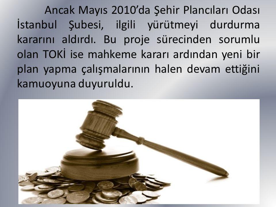 Ancak Mayıs 2010'da Şehir Plancıları Odası İstanbul Şubesi, ilgili yürütmeyi durdurma kararını aldırdı.