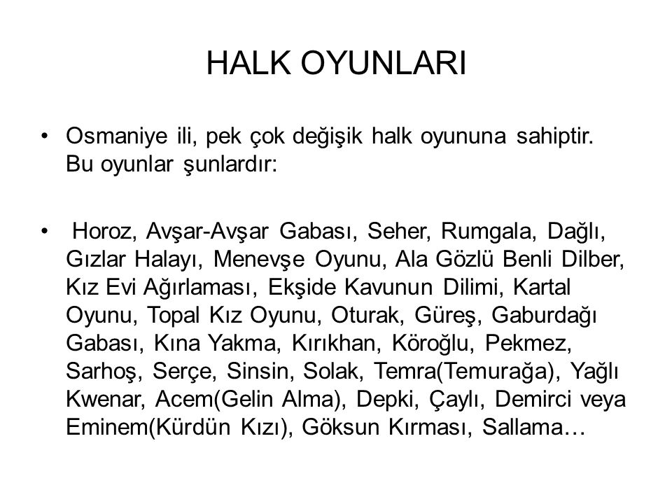 HALK OYUNLARI Osmaniye ili, pek çok değişik halk oyununa sahiptir. Bu oyunlar şunlardır: