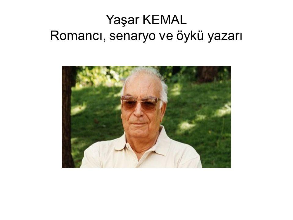 Yaşar KEMAL Romancı, senaryo ve öykü yazarı
