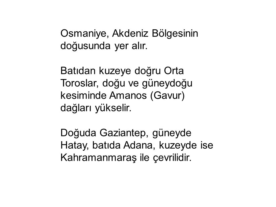 Osmaniye, Akdeniz Bölgesinin doğusunda yer alır.
