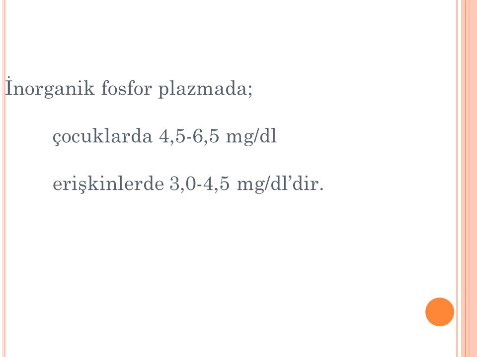 İnorganik fosfor plazmada;. çocuklarda 4,5-6,5 mg/dl