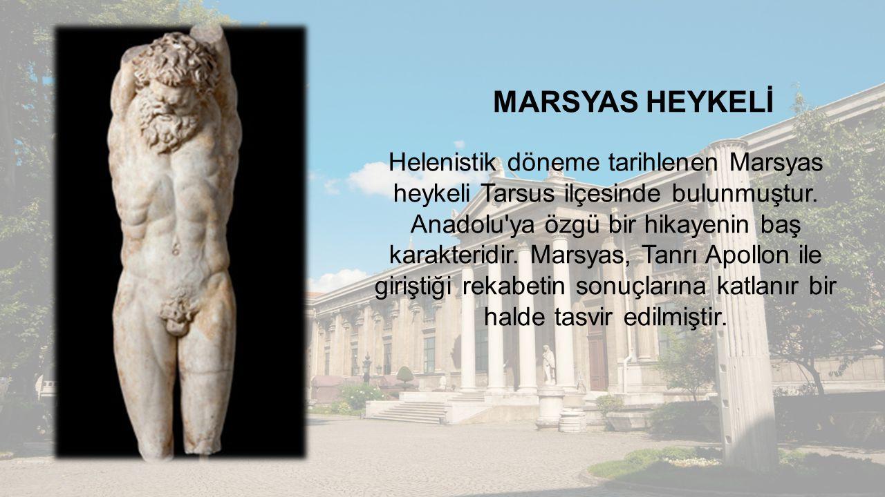 MARSYAS HEYKELİ Helenistik döneme tarihlenen Marsyas heykeli Tarsus ilçesinde bulunmuştur.