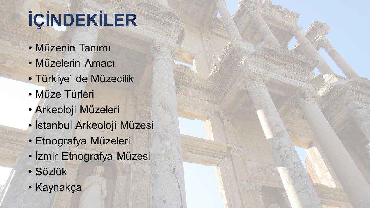 İÇİNDEKİLER Müzenin Tanımı Müzelerin Amacı Türkiye' de Müzecilik