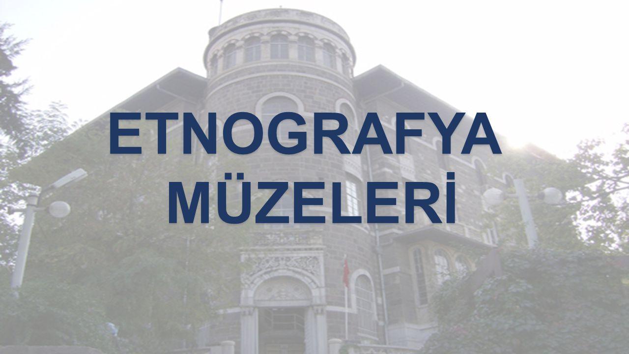 ETNOGRAFYA MÜZELERİ