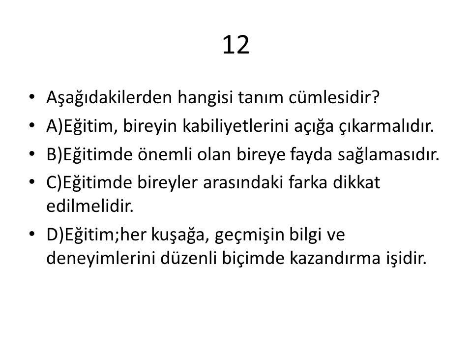 12 Aşağıdakilerden hangisi tanım cümlesidir