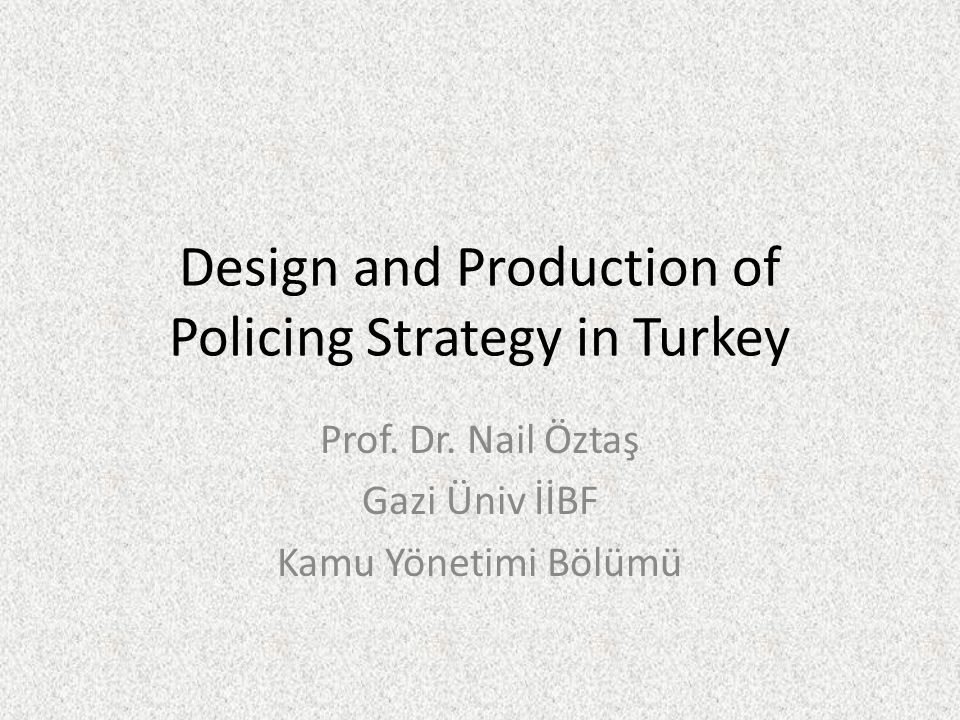 Design and Production of Policing Strategy in Turkey