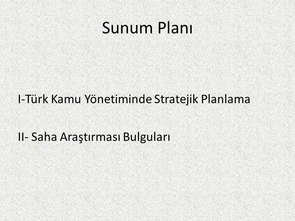 Sunum Planı I-Türk Kamu Yönetiminde Stratejik Planlama II- Saha Araştırması Bulguları