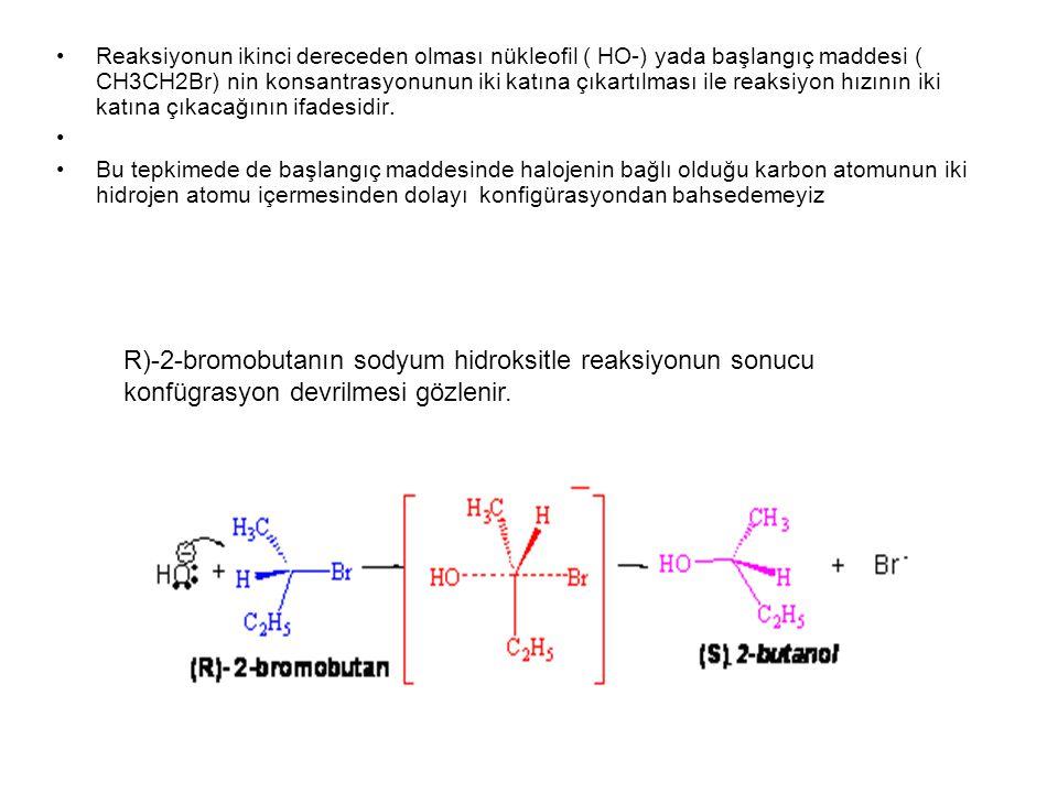 Reaksiyonun ikinci dereceden olması nükleofil ( HO-) yada başlangıç maddesi ( CH3CH2Br) nin konsantrasyonunun iki katına çıkartılması ile reaksiyon hızının iki katına çıkacağının ifadesidir.