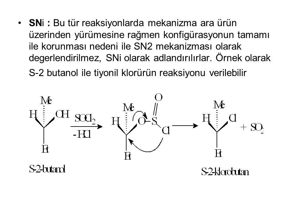 SNi : Bu tür reaksiyonlarda mekanizma ara ürün üzerinden yürümesine rağmen konfigürasyonun tamamı ile korunması nedeni ile SN2 mekanizması olarak degerlendirilmez, SNi olarak adlandırılırlar.