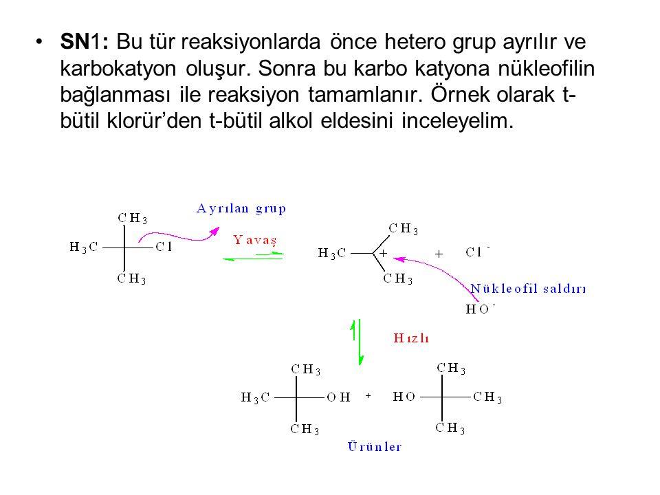 SN1: Bu tür reaksiyonlarda önce hetero grup ayrılır ve karbokatyon oluşur.