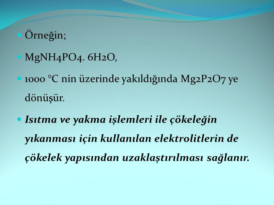 Örneğin; MgNH4PO4. 6H2O, 1000 °C nin üzerinde yakıldığında Mg2P2O7 ye dönüşür.