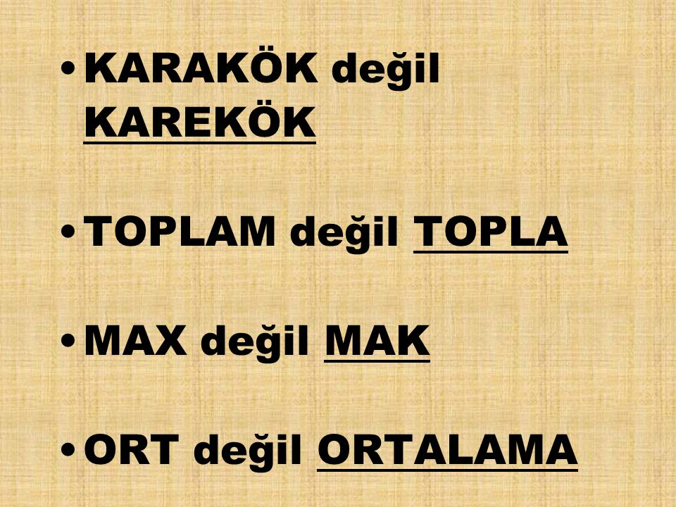 KARAKÖK değil KAREKÖK TOPLAM değil TOPLA MAX değil MAK ORT değil ORTALAMA