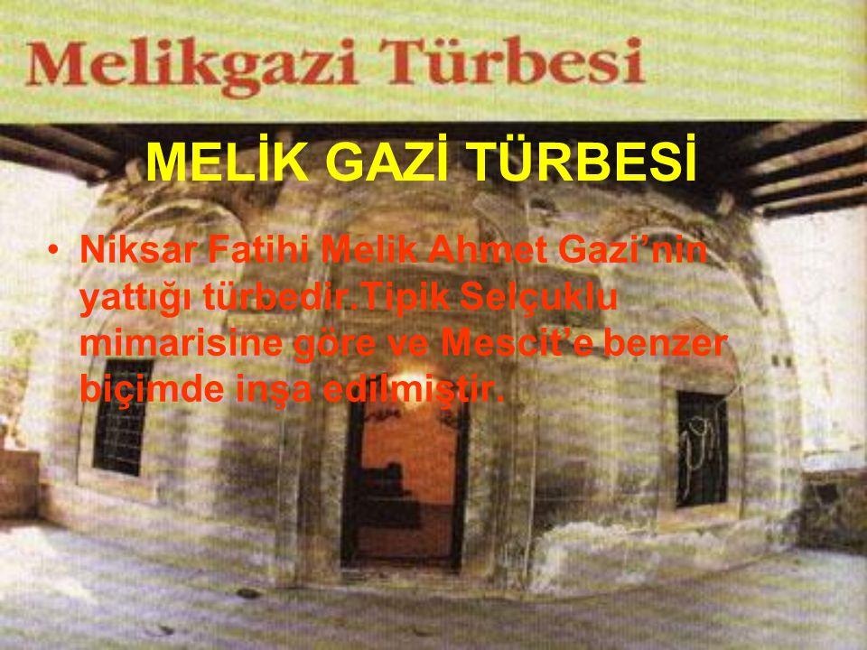MELİK GAZİ TÜRBESİ Niksar Fatihi Melik Ahmet Gazi'nin yattığı türbedir.Tipik Selçuklu mimarisine göre ve Mescit'e benzer biçimde inşa edilmiştir.