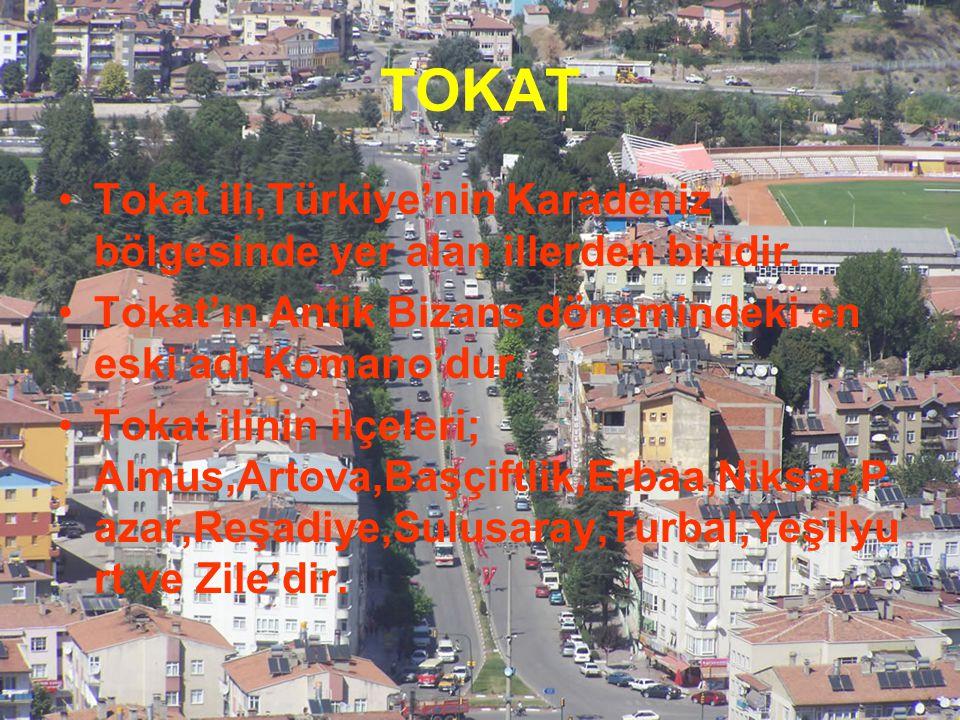 TOKAT Tokat ili,Türkiye'nin Karadeniz bölgesinde yer alan illerden biridir. Tokat'ın Antik Bizans dönemindeki en eski adı Komano'dur.