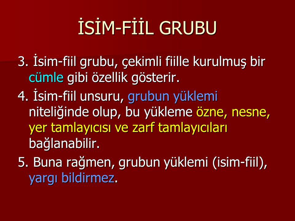İSİM-FİİL GRUBU 3. İsim-fiil grubu, çekimli fiille kurulmuş bir cümle gibi özellik gösterir.