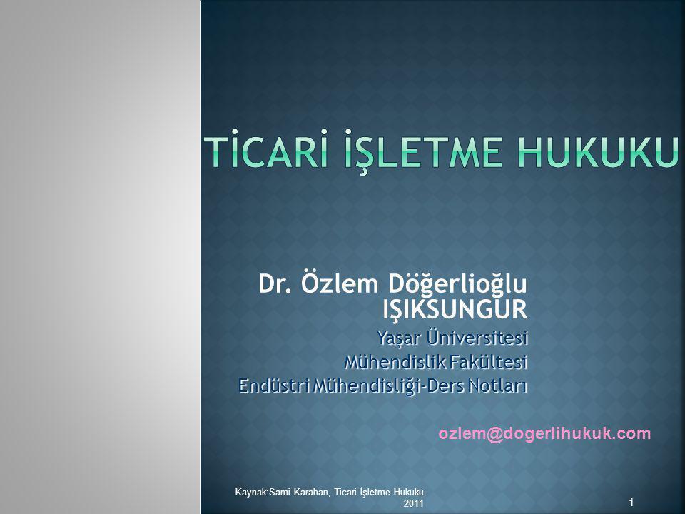 TİCARİ İŞLETME HUKUKU Dr. Özlem Döğerlioğlu IŞIKSUNGUR