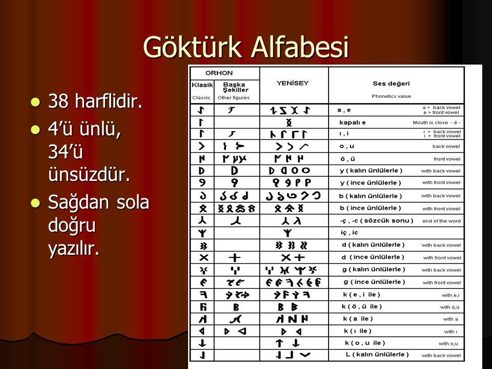 Göktürk Alfabesi 38 harflidir. 4'ü ünlü, 34'ü ünsüzdür.