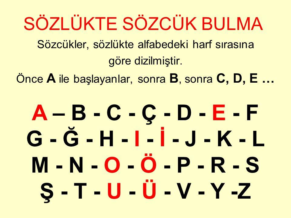SÖZLÜKTE SÖZCÜK BULMA Sözcükler, sözlükte alfabedeki harf sırasına. göre dizilmiştir. Önce A ile başlayanlar, sonra B, sonra C, D, E …
