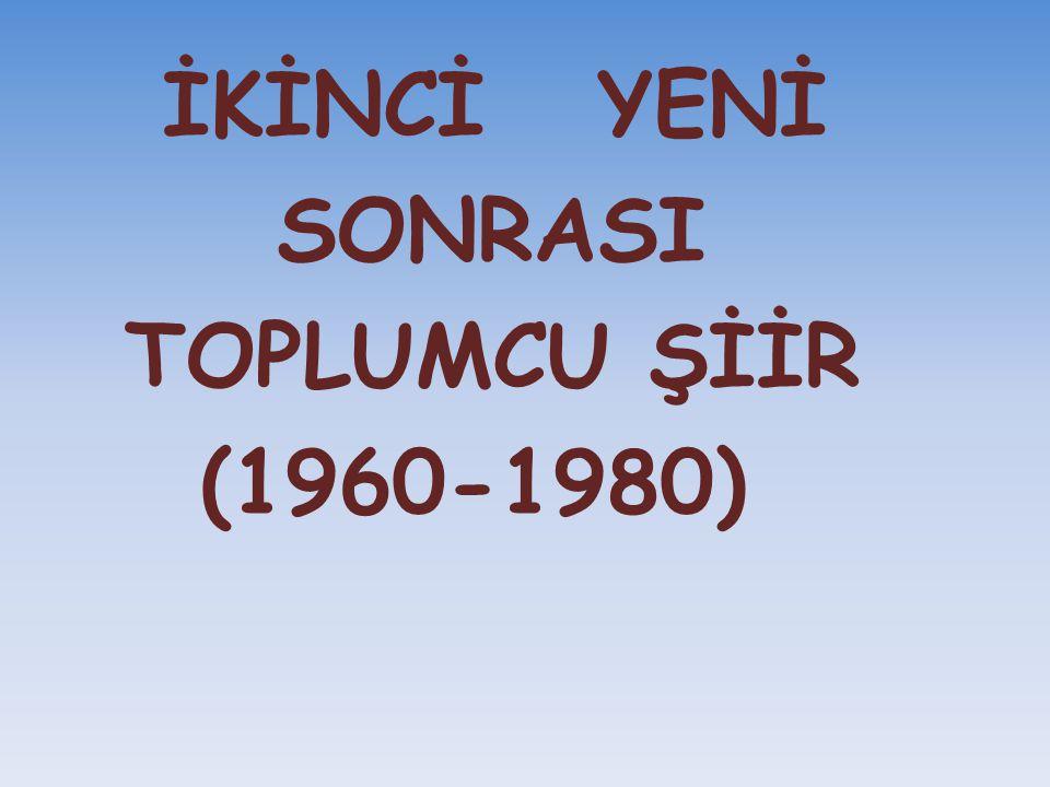 İKİNCİ YENİ SONRASI TOPLUMCU ŞİİR (1960-1980)