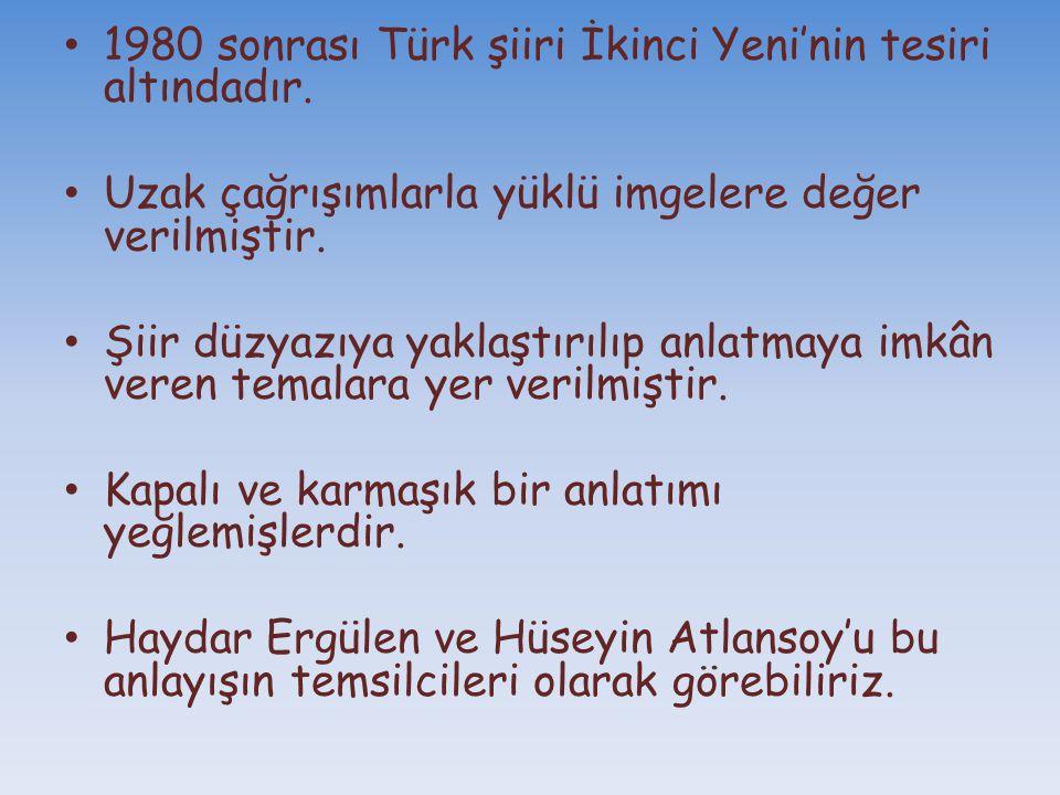 1980 sonrası Türk şiiri İkinci Yeni'nin tesiri altındadır.