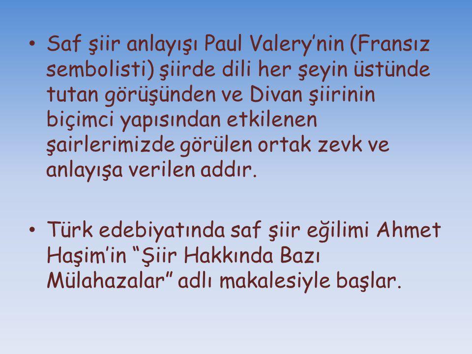 Saf şiir anlayışı Paul Valery'nin (Fransız sembolisti) şiirde dili her şeyin üstünde tutan görüşünden ve Divan şiirinin biçimci yapısından etkilenen şairlerimizde görülen ortak zevk ve anlayışa verilen addır.
