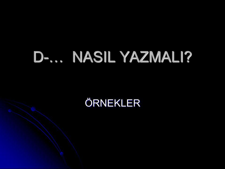D-… NASIL YAZMALI ÖRNEKLER