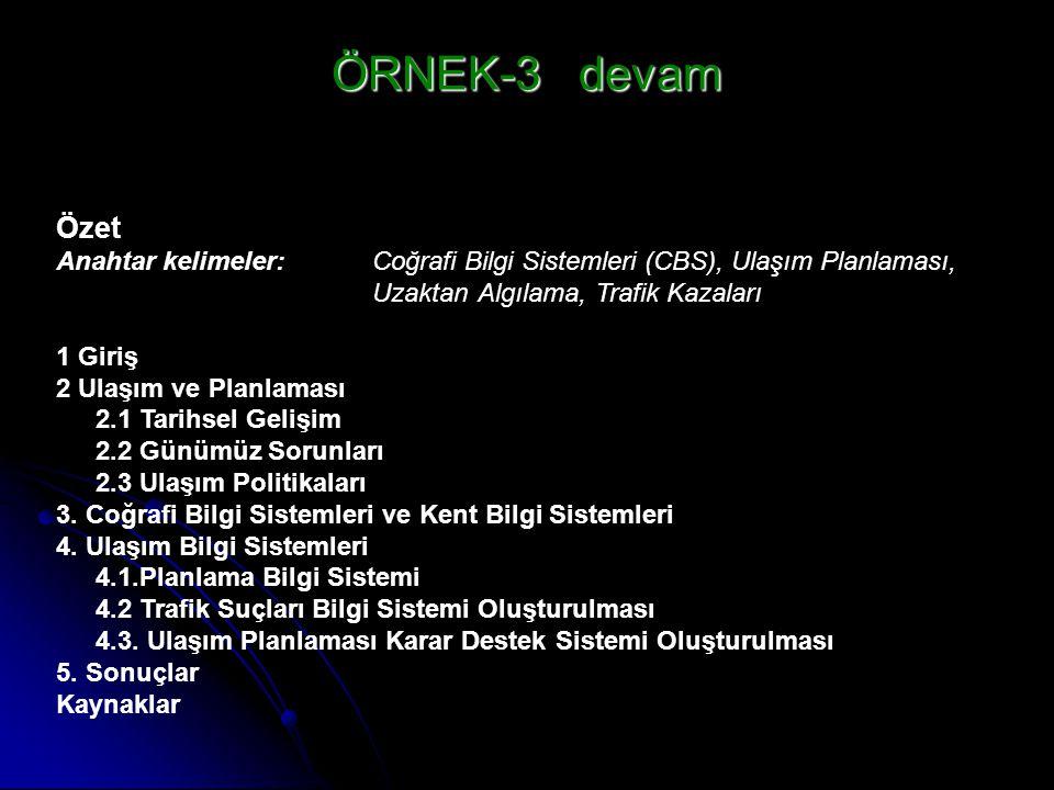 ÖRNEK-3 devam Özet. Anahtar kelimeler: Coğrafi Bilgi Sistemleri (CBS), Ulaşım Planlaması, Uzaktan Algılama, Trafik Kazaları.