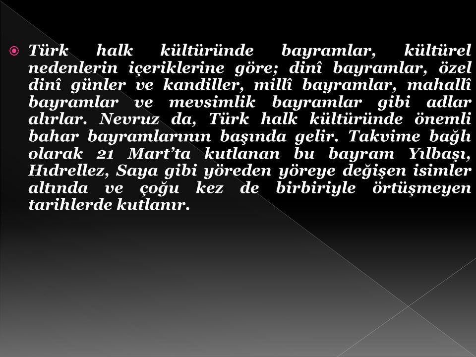 Türk halk kültüründe bayramlar, kültürel nedenlerin içeriklerine göre; dinî bayramlar, özel dinî günler ve kandiller, millî bayramlar, mahallî bayramlar ve mevsimlik bayramlar gibi adlar alırlar.