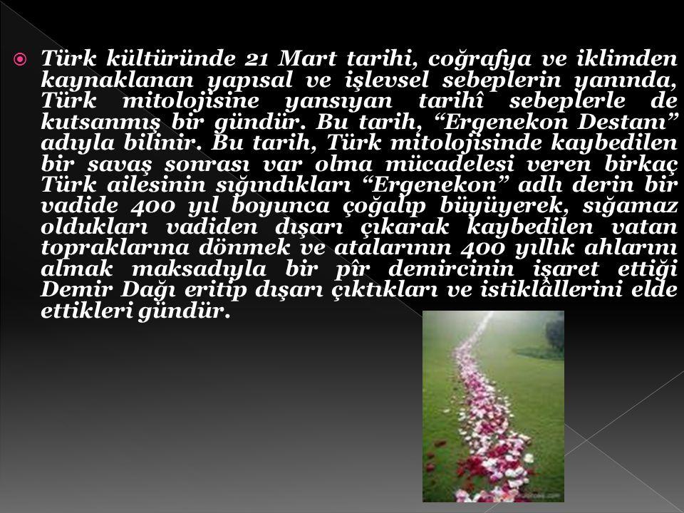 Türk kültüründe 21 Mart tarihi, coğrafya ve iklimden kaynaklanan yapısal ve işlevsel sebeplerin yanında, Türk mitolojisine yansıyan tarihî sebeplerle de kutsanmış bir gündür.