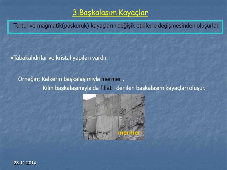 3.Başkalaşım Kayaçlar Tortul ve mağmatik(püskürük) kayaçların değişik etkilerle değişmesinden oluşurlar.