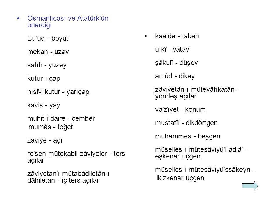 Osmanlıcası ve Atatürk'ün önerdiği Bu'ud - boyut mekan - uzay satıh - yüzey kutur - çap nısf-ı kutur - yarıçap kavis - yay muhit-i daire - çember