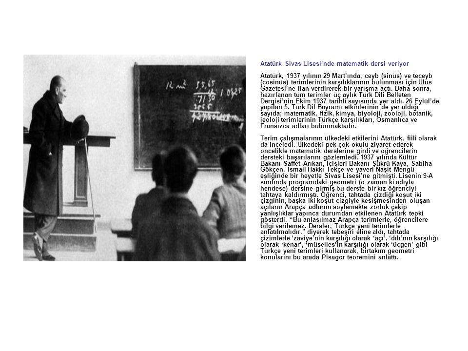 Atatürk Sivas Lisesi'nde matematik dersi veriyor Atatürk, 1937 yılının 29 Mart'ında, ceyb (sinüs) ve teceyb (cosinüs) terimlerinin karşılıklarının bulunması için Ulus Gazetesi'ne ilan verdirerek bir yarışma açtı.