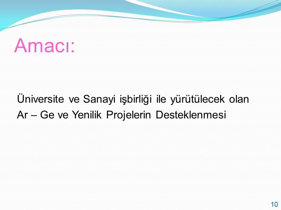 Amacı: Üniversite ve Sanayi işbirliği ile yürütülecek olan