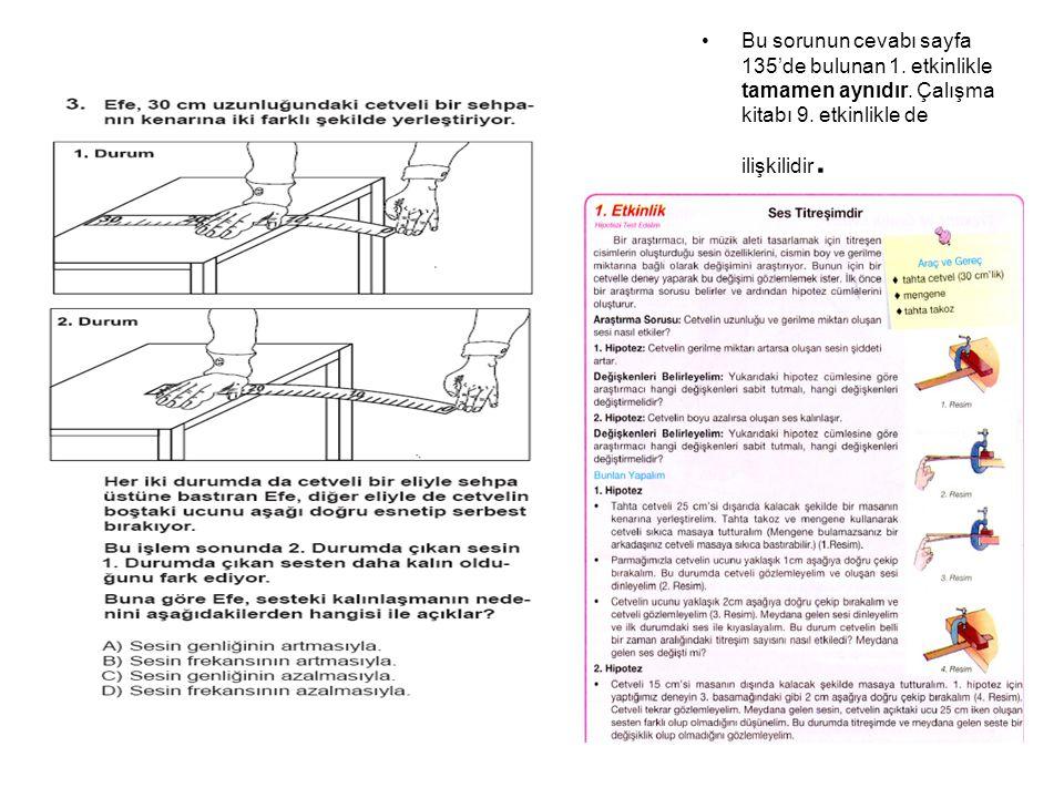 Bu sorunun cevabı sayfa 135'de bulunan 1. etkinlikle tamamen aynıdır