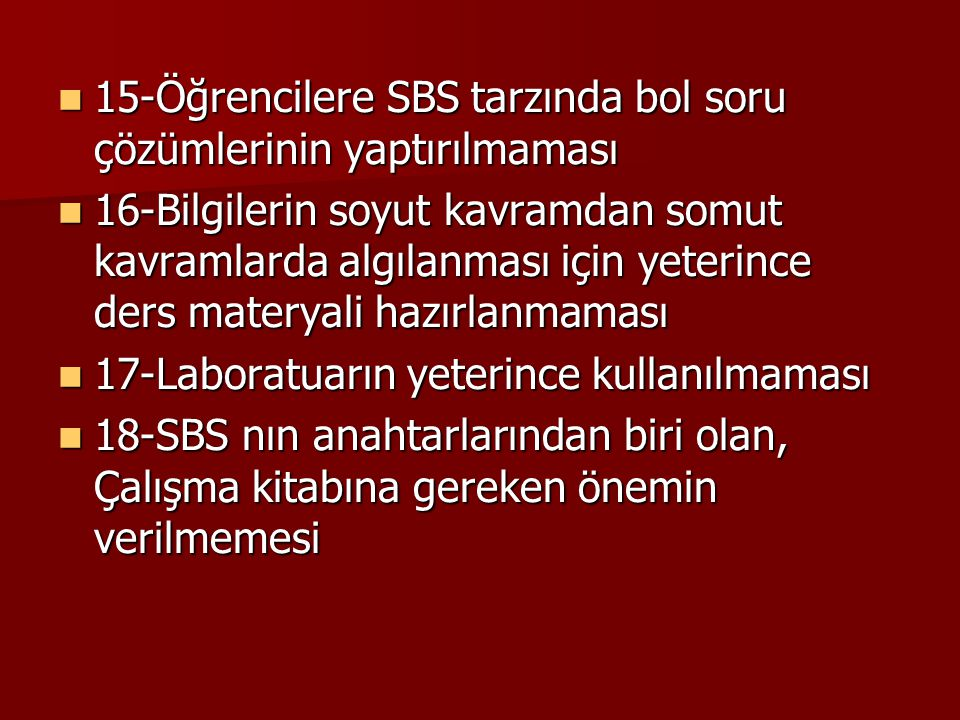 15-Öğrencilere SBS tarzında bol soru çözümlerinin yaptırılmaması
