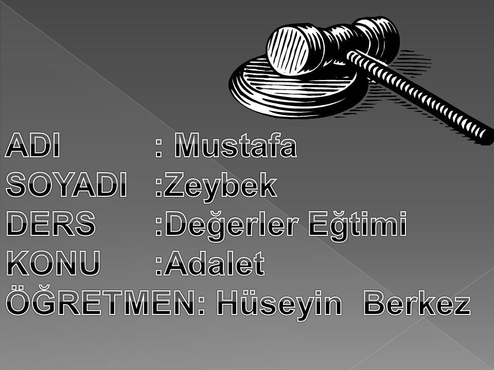 ADI : Mustafa SOYADI :Zeybek DERS :Değerler Eğtimi KONU :Adalet ÖĞRETMEN: Hüseyin Berkez